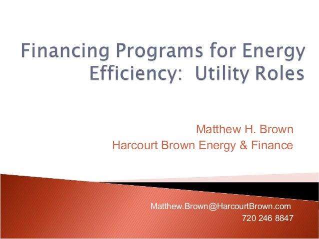 Matthew H. Brown Harcourt Brown Energy & Finance Matthew.Brown@HarcourtBrown.com 720 246 8847