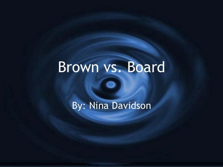 Brown vs. Board By: Nina Davidson