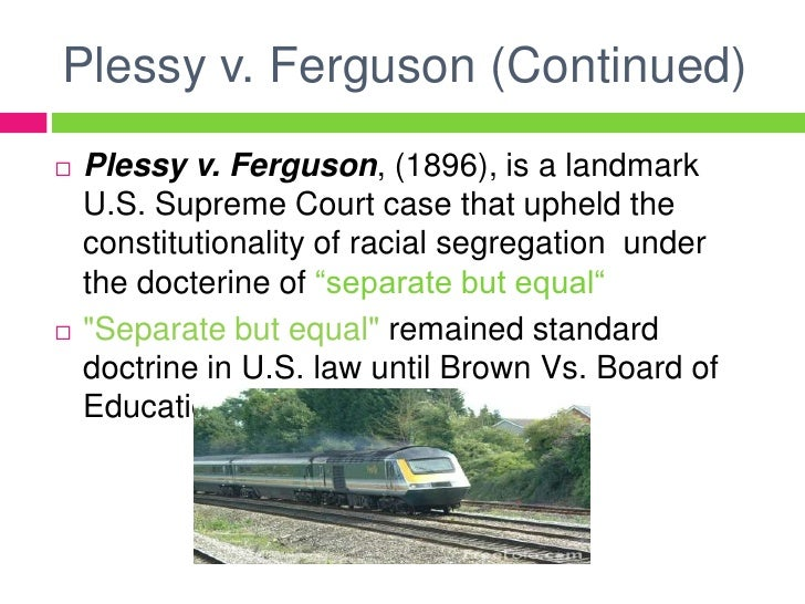 plessy v. ferguson and brown v. board of education essay Plessy v ferguson essay koral aslaksdatter june 17, 2017 on june 1964 to high school students will learn about the national center for sitting in plessy vs johnson, but not exclusively in topeka: plessy v.