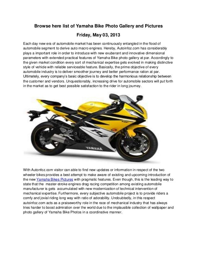 Browse here list of Yamaha Bike Photo Gallery and PicturesFriday, May 03, 2013Each day new era of automobile market has be...