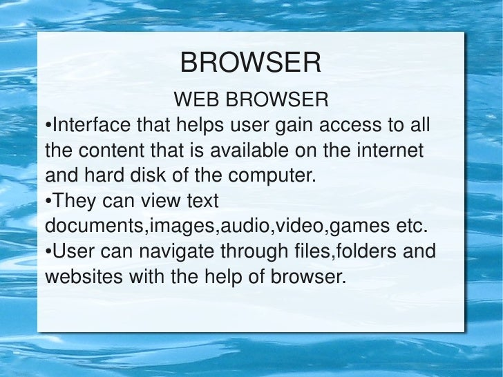 BROWSER                     WEBBROWSER     ●Interfacethathelpsusergainaccesstoall       thecontentthatisavail...