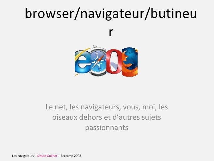 browser/navigateur/butineur Le net, les  navigateurs ,  vous , moi, les oiseaux dehors et d'autres sujets passionnants