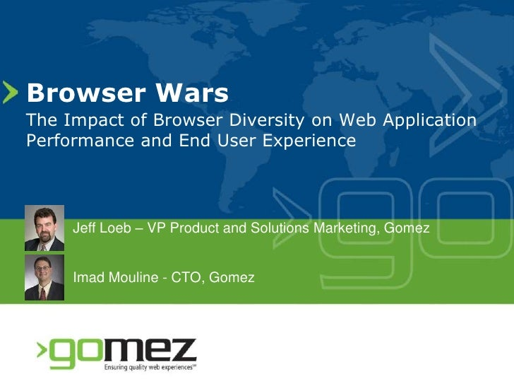 Browser Wars The Impact of Browser Diversity on Web Application Performance and End User Experience          Jeff Loeb – V...