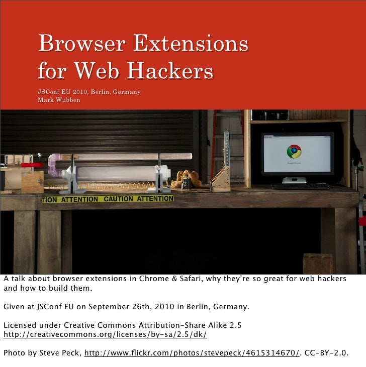 Browser Extensions         for Web Hackers         JSConf EU 2010, Berlin, Germany         Mark Wubben     A talk about br...