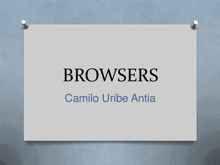 BROWSERS<br />Camilo Uribe Antia<br />