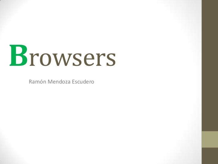 Browsers<br />Ramón Mendoza Escudero<br />