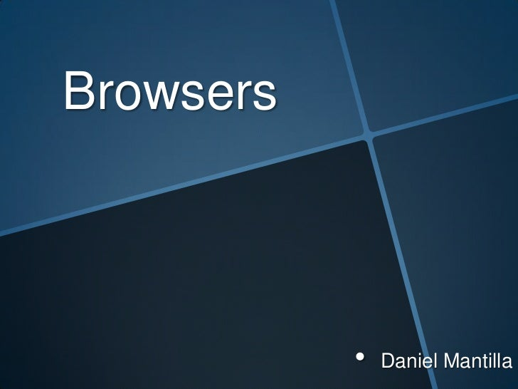 Browsers<br /><ul><li>Daniel Mantilla</li></li></ul><li>Internet Explorer<br />Windows Internet Explorer (formerly Microso...