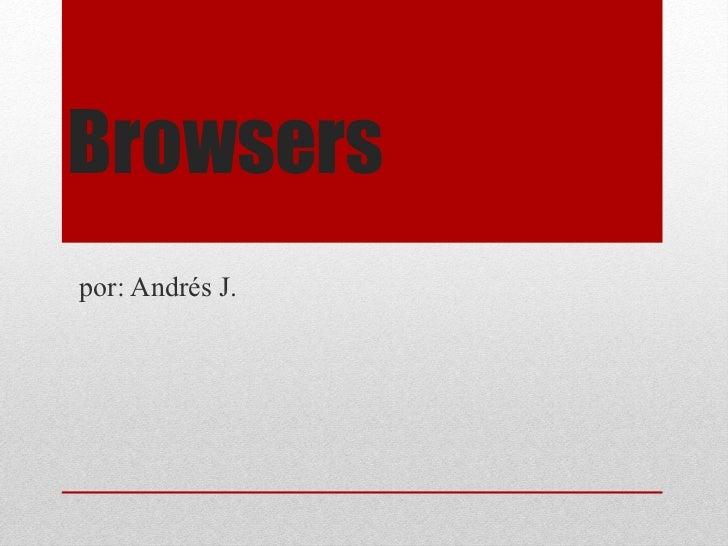 Browsers por: Andrés J.