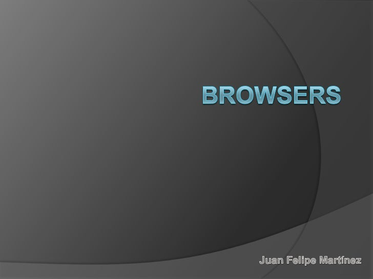 Browsers<br />Juan Felipe Martínez<br />