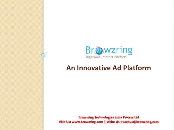 An Innovative Ad Platform<br />Browzring Technologies India Private Ltd<br />Visit Us: www.browzring.com | Write Us: reach...