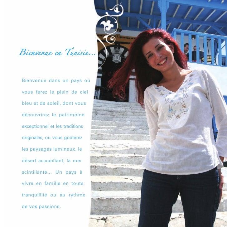 Bienvenue en Tunisie…Bienvenue dans un pays oùvous ferez le plein de cielbleu et de soleil, dont vousdécouvrirez le patrim...