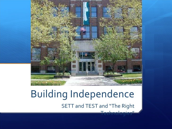 """Building Independence SETT and TEST and """"The Right Technologies"""""""