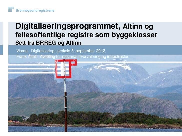 Digitaliseringsprogrammet, Altinn ogfellesoffentlige registre som byggeklosserSett fra BRREG og AltinnVisma - Digitaliseri...