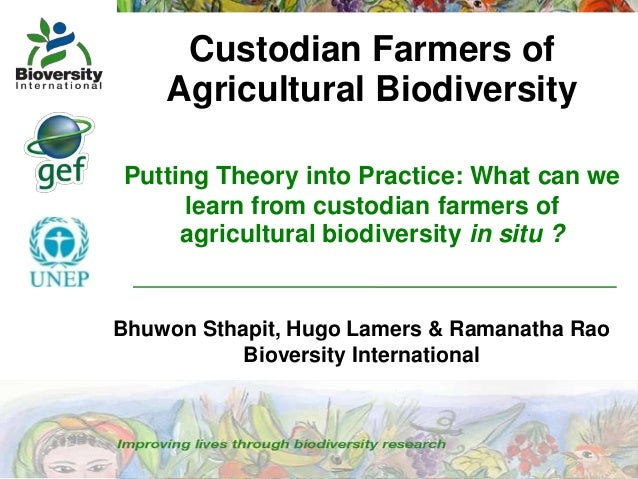 Custodian Farmers of Agricultural Biodiversity Putting Theory into Practice: What can we learn from custodian farmers of a...