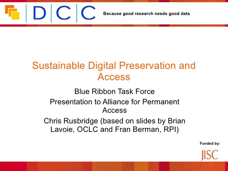 Sustainable Digital Preservation and Access Blue Ribbon Task Force Presentation to Alliance for Permanent Access Chris Rus...