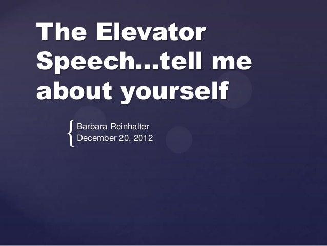 The ElevatorSpeech…tell meabout yourself {   Barbara Reinhalter     December 20, 2012