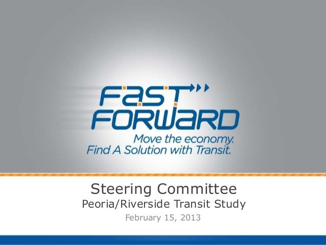 Steering CommitteePeoria/Riverside Transit Study       February 15, 2013