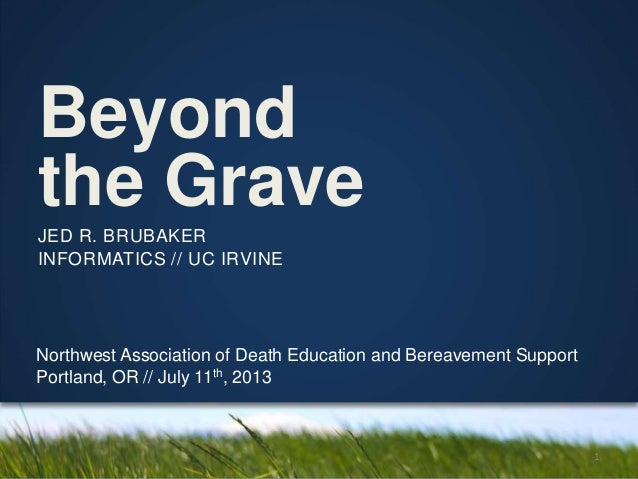Beyond the Grave Northwest Association of Death Education and Bereavement Support Portland, OR // July 11th, 2013 JED R. B...