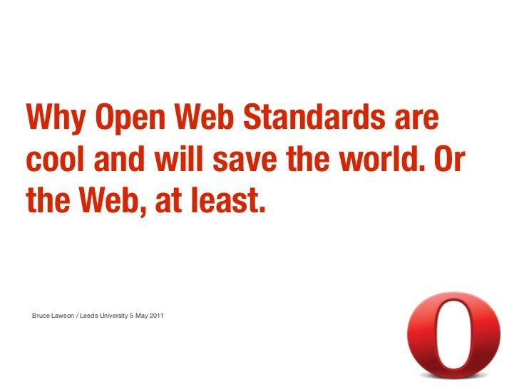 Why Open Web Standards arecool and will save the world. Orthe Web, at least.Bruce Lawson / Leeds University 5 May 2011