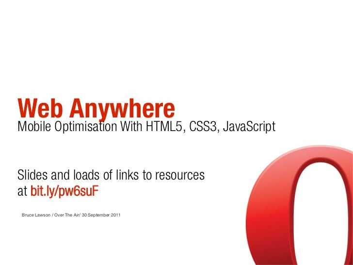 Web AnywhereMobile Optimisation With HTML5, CSS3, JavaScriptSlides and loads of links to resourcesat bit.ly/pw6suFBruce La...