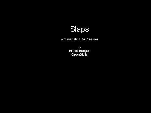 Slaps a Smalltalk LDAP server by Bruce Badger OpenSkills