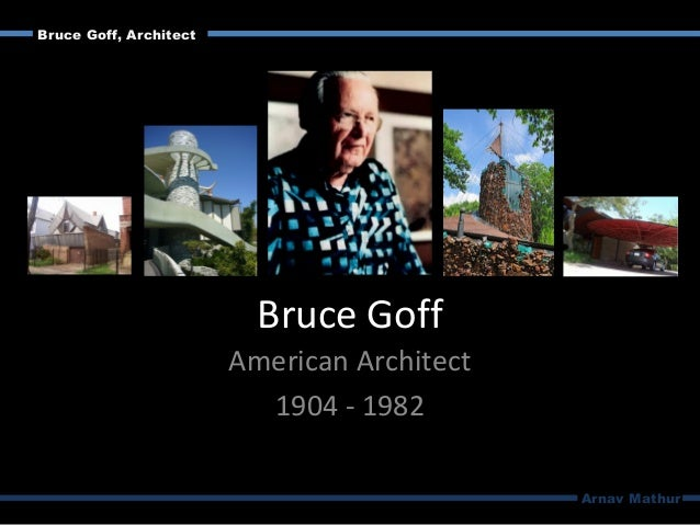 The life and career of bruce goff an american architect