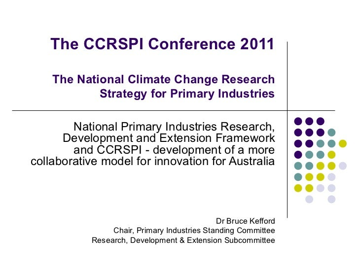 The CCRSPI Conference 2011 The National Climate Change Research Strategy for Primary Industries National Primary Industrie...