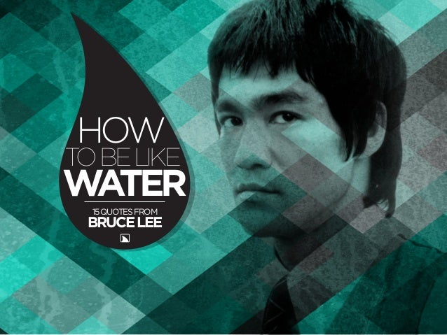 HOW TO BE LIKE WATER 15 QUOTES FROM  BRUCE LEE