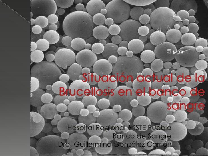 La brucelosis es una enfermedad  infecto-contagiosa de orígen  bacteriano, causada por los  cocobacilos Gram negativos d...