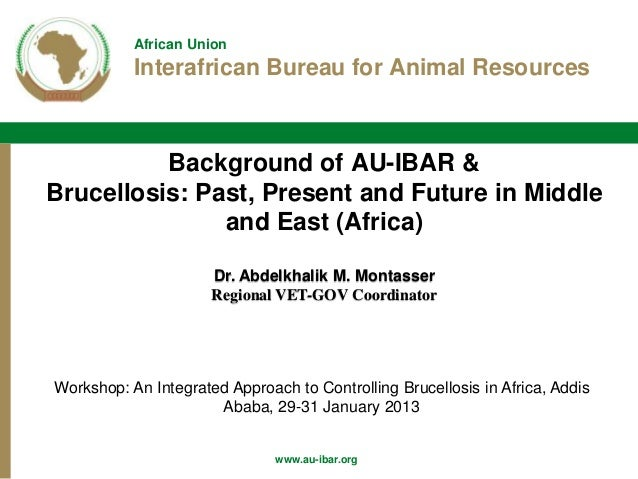 Background of AU-IBAR and brucellosis: Past, present and future in Middle and East (Africa)