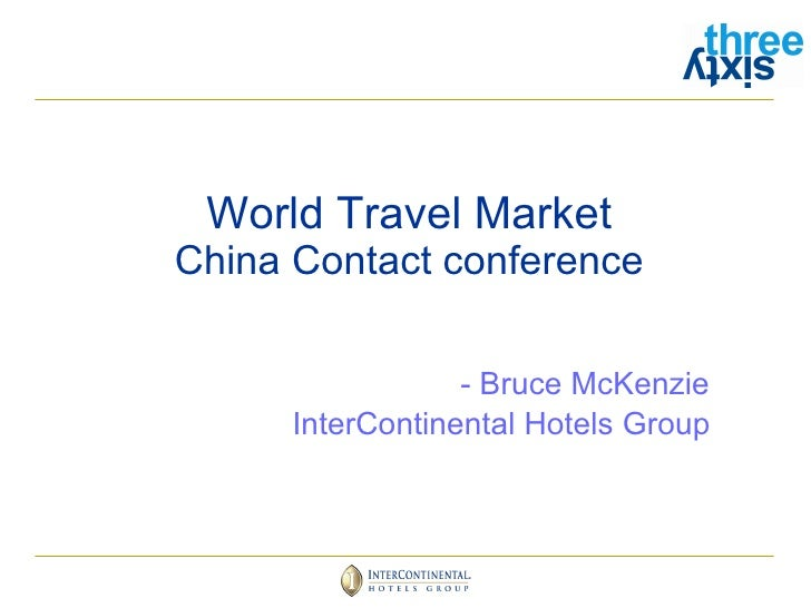 World Travel Market China Contact conference - Bruce McKenzie InterContinental Hotels Group