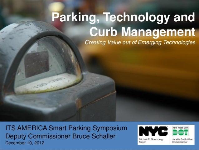 ITS AMERICA Smart Parking SymposiumDeputy Commissioner Bruce SchallerDecember 10, 2012Parking, Technology andCurb Manageme...