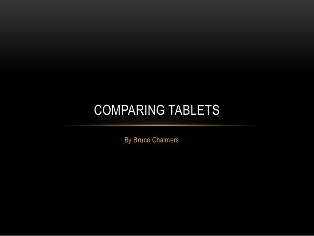 COMPARING TABLETS    By Bruce Chalmers