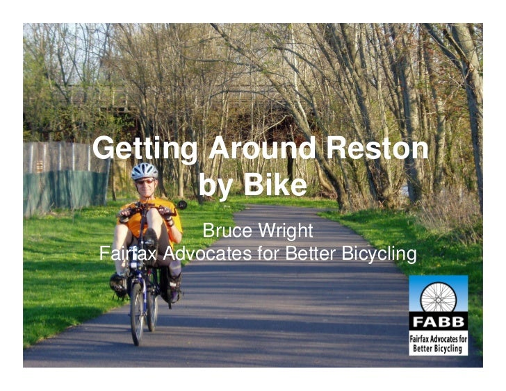Getting Around Reston       by Bike            Bruce WrightFairfax Advocates for Better Bicycling