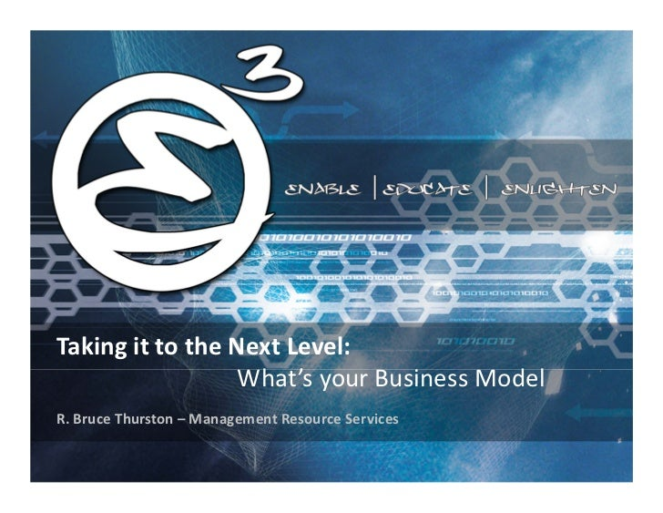TakingittotheNextLevel:                  What'syourBusinessModelR.BruceThurston– ManagementResourceServices