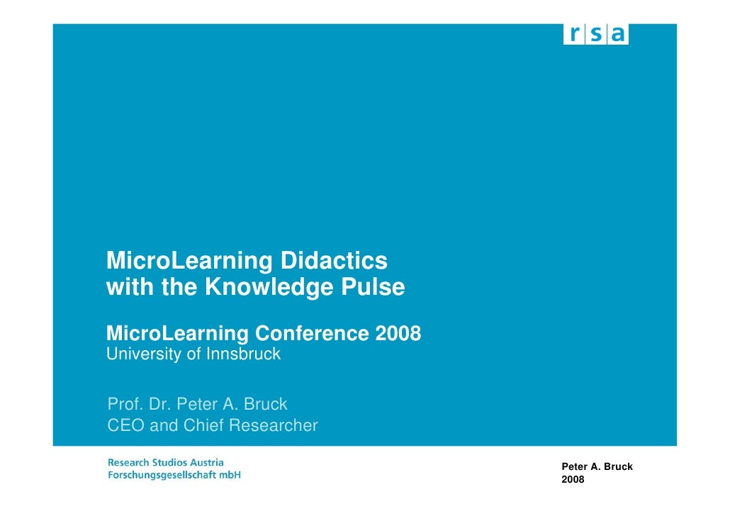 MicroLearning Didactics with the Knowledge Pulse MicroLearning Conference 2008 University of Innsbruck  Prof. Dr. Peter A....