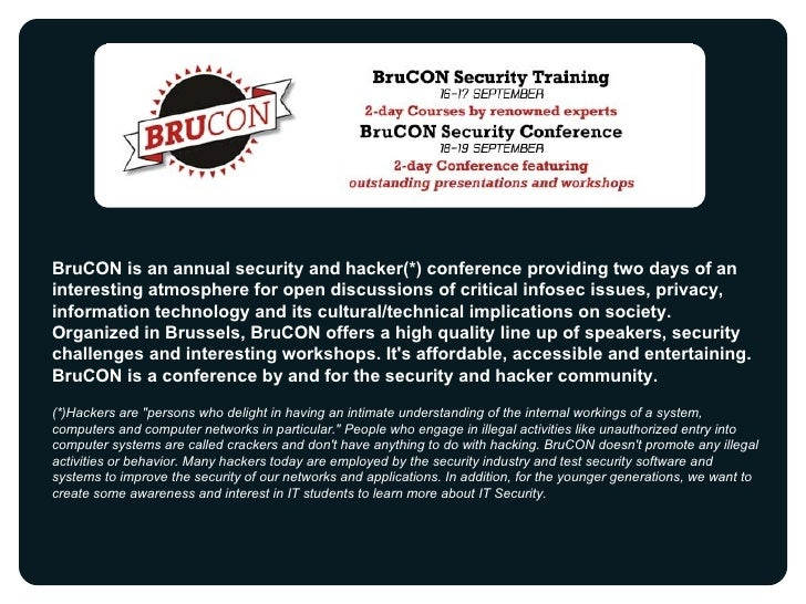 BruCON is an annual security and hacker(*) conference providing two days of an interesting atmosphere for open discussions...