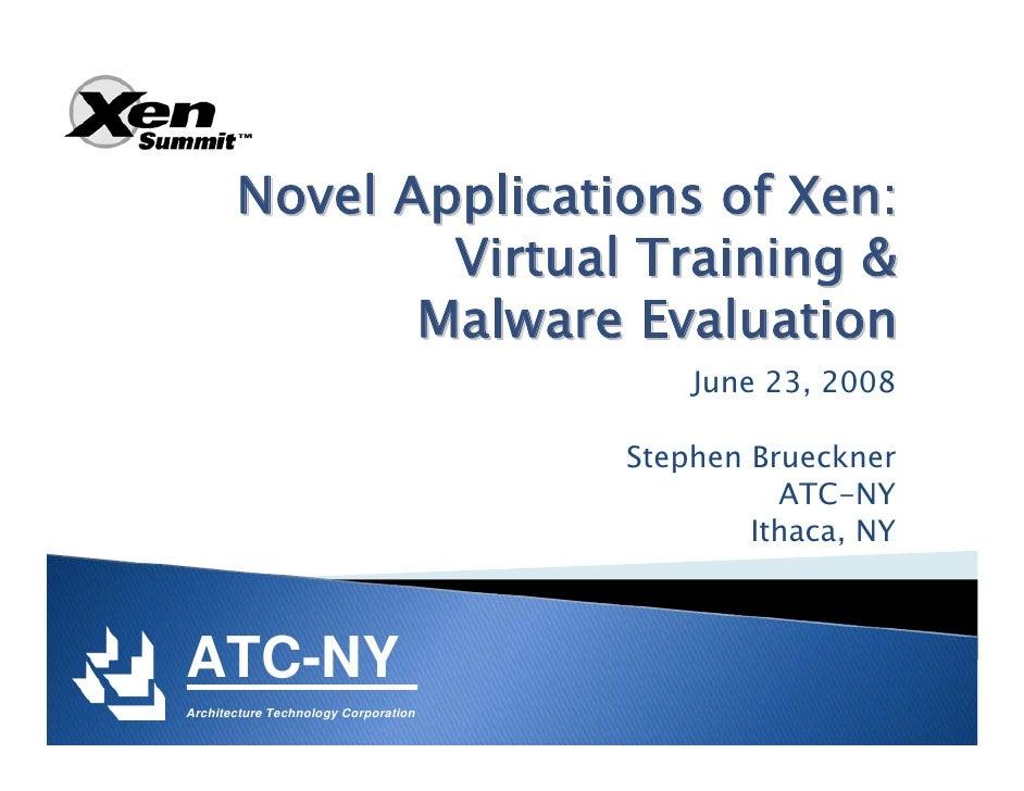 Novel Applications of Xen:                Virtual Training &               Malware Evaluation                             ...