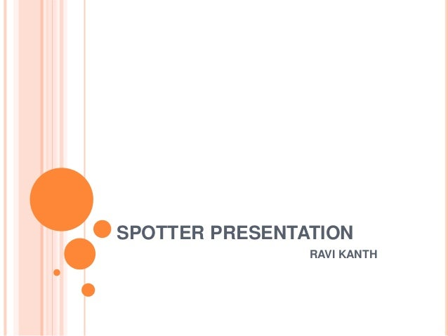 SPOTTER PRESENTATION RAVI KANTH