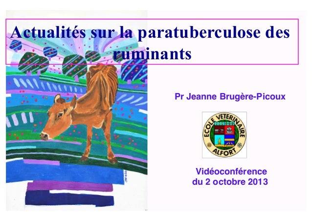 Pr Jeanne Brugère-Picoux! Vidéoconférence! du 2 octobre 2013! Actualités sur la paratuberculose des ruminants