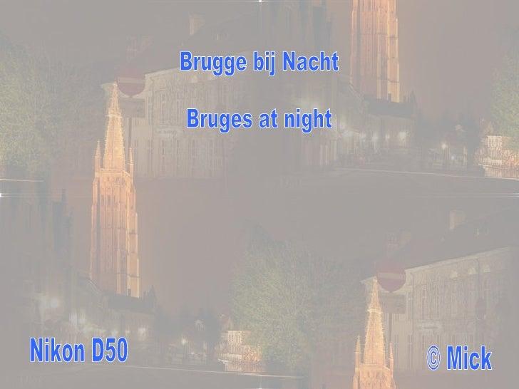 Brugge bij Nacht Bruges at night Nikon D50 © Mick