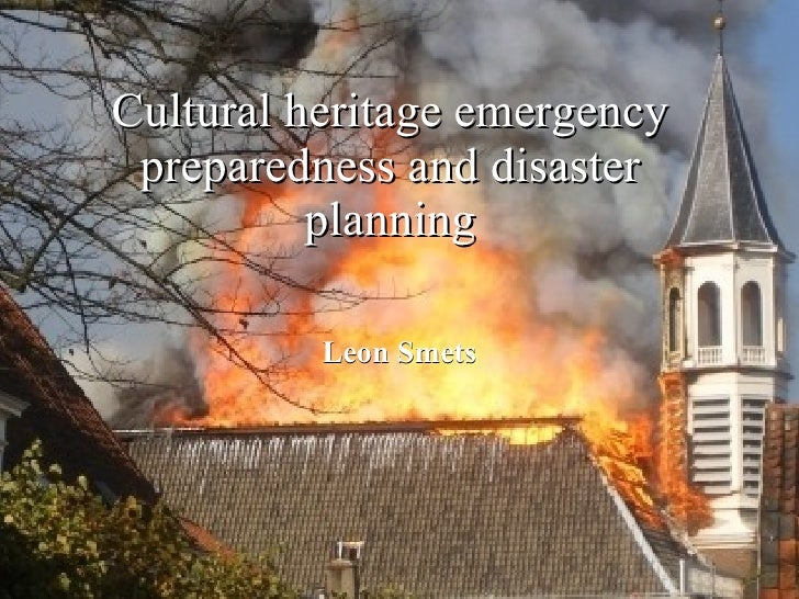 Cultural heritage emergency preparedness and disaster planning Leon Smets