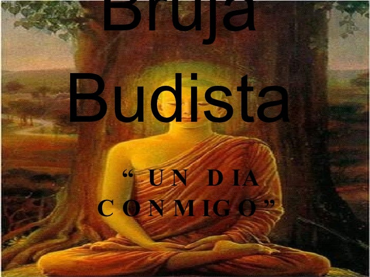 "Bruja   Budista "" UN DIA CONMIGO"""