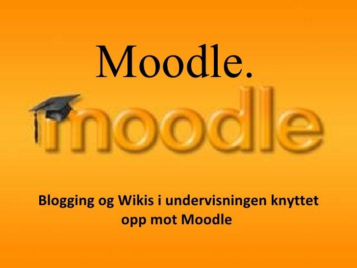 Moodle. Blogging og Wikis i undervisningen knyttet opp mot Moodle