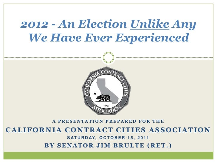 2012 - An Election Unlike Any We Have Ever Experienced<br />A Presentation Prepared for the<br />California Contract Citie...