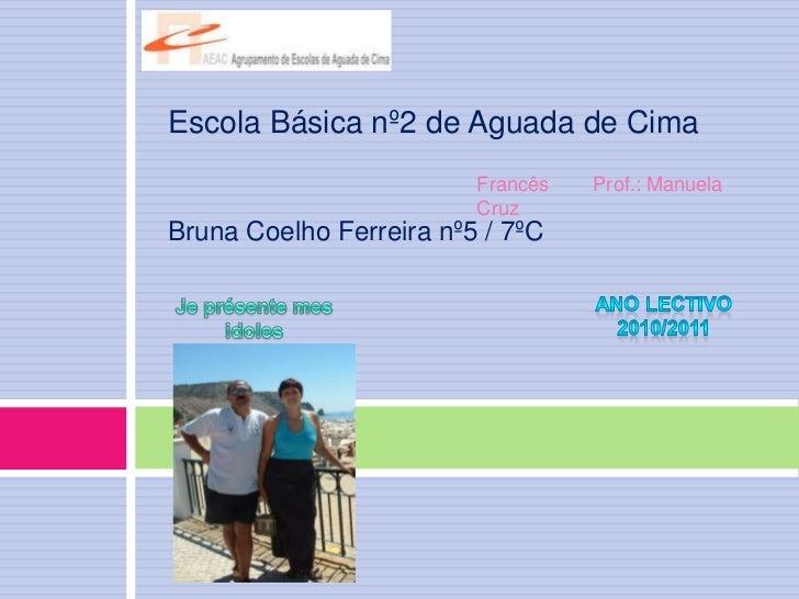 Escola Básica nº2 de Aguada de CimaBruna Coelho Ferreira nº5 / 7ºC <br />Francês        Prof.: Manuela Cruz <br />Ano Lect...