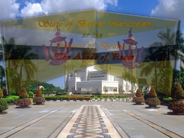 State of Brunei Darussalam <br />or the <br />Nation of Brunei, <br />The Abode of Peace<br />