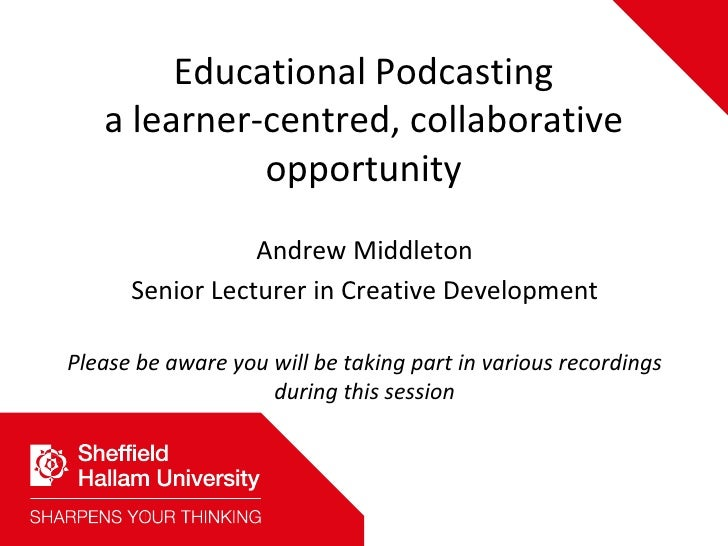 Educational Podcasting - a learner-centred, collaborative opportunity