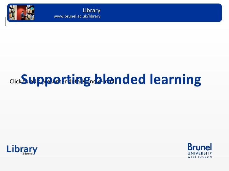 Supporting blended learning Academic Support www.brunel.ac.uk/library