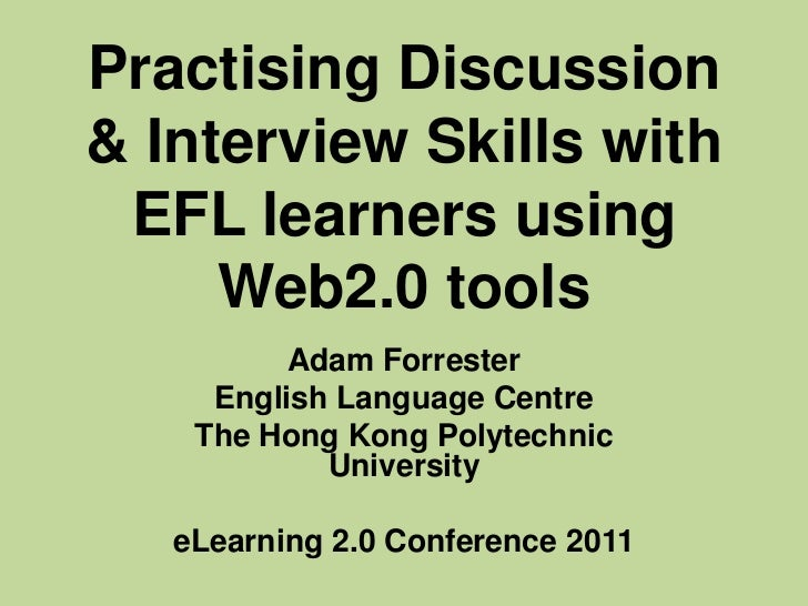 Practising Discussion & Interview Skills with EFL learners using Web2.0 tools<br />Adam Forrester<br />English Language Ce...